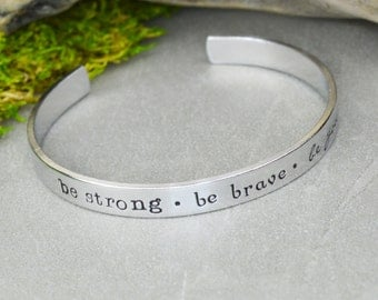 Be Strong Be Brave Be You Cuff Bracelet - Aluminum Brass or Copper Bangle