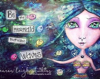 Be the Mermaid That Makes Waves Mixed Media Print