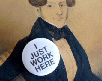 Funny Pinback Buttons Pin, I Just Work Here Pin Badge, Cynical Sarcastic Pin, Sarcasm, Humor Pinback