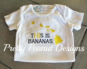 SALE!! Hawaiian Islands -This is Bananas - Embroidered Onesie or Tshirt - Boy or Girl Hawaii Shirt - Aloha
