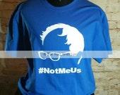 Not Me Us t-shirt. Bernie Sanders t-shirt. Bernie silhouette t-shirt #NotMeUs.  Feel the Bern
