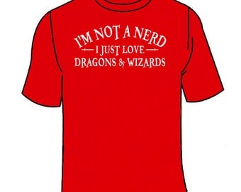 I'm Not A Nerd I Just Love Dragons & Wizards T-Shirt.