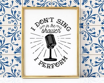 I Don't Sing, I Perform Bathroom Sign | Bathroom Art Print | Bathroom Printable | Bathroom Wall Art | Funny Bathroom Art Print | Toilet Sign