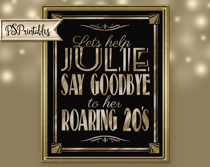 Personalized Lets help say GOODBYE to ROARING 20'S Printable birthday sign file-DIY-Art Deco/Great Gatsby/Roaring 20's/black glittter gold