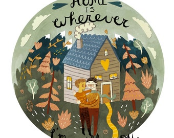 SALE - Home is Where I'm With You print