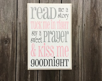 Read Me a Story, Tuck Me in Tight, Say a Sweet Prayer and Kiss Me Goodnight- Wood sign for nursery or kid's room