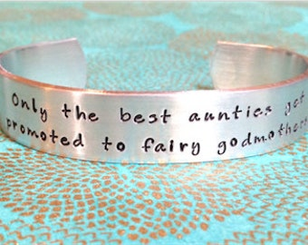 Fairy Godmother Gift -  Only the best aunties get promoted to fairy godmother. Hand Stamped Bracelet
