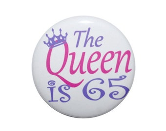 The Queen is 65 year old birthday 65th birthday button 65 birthday pin birthday diva 2 1/4 inch pin back button