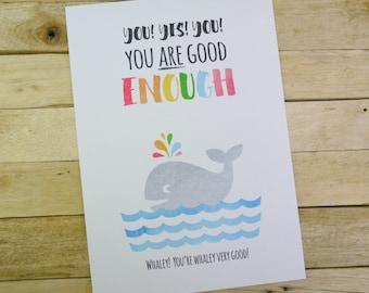 You are Good ENOUGH; You're Whaley Very Good; A4, A5, A6 print; home decor