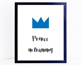 Prince in Training, printable wall art, digital art, print, wall decor, wall art, kids room decor, home decor, art, boys room, nursery