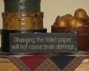 Changing the toilet paper will not cause brain damage. humorous bathroom, powder room primitive, rustic,  wooden country sign