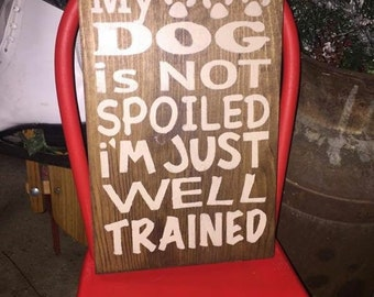 My dogs not spoiled sign
