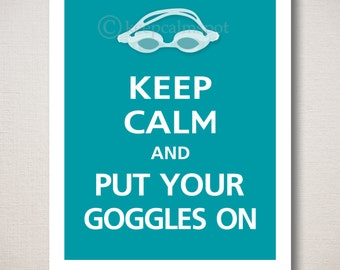 Keep Calm and PUT Your GOGGLES ON Art Print 8x10 (Featured color: Surf Blue--choose your own colors)
