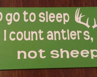 To Go To Sleep I Count Antlers, Not Sheep Wooden Sign