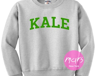 KALE Sweatshirt Kale Sweatshirt - Kale Shirt - Kale Jumper - Fleece Crewneck Sweatshirt Unisex womens gifts girls tumblr funny slogan