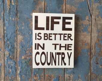 Life Is Better In The Country; Wood Sign