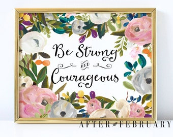 Be Strong and Courageous Wall Art Print Joshua 1:9 Floral Bible Verse Wall Art Prints Scripture Art // INSTANT DOWNLOAD Printable // No.305