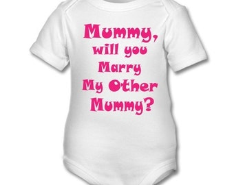 Mummy Will You Marry My Other Mummy? funny cute babygrow bodysuit