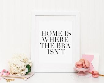 Home is where the bra isnt Print, home print, home quote, home wall art, bra print, funny print, funny wall art, no bra print, funny art