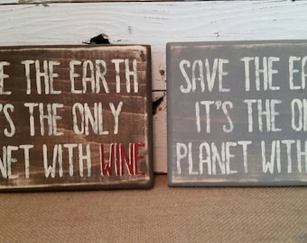 Save the earth it's the only planet with wine.