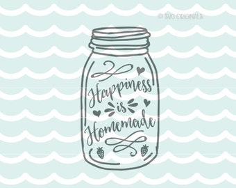 Happiness is Homemade SVG cut file. Cut or Print. Circut Explore & more!  Mason Ball Jar Canning Happiness is Homemade Love Home SVG