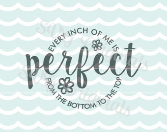 SVG Every inch of me is perfect from the bottom to the top art