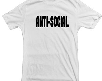 Anti Social T shirt Cool Loner fun  shirt