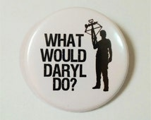 Walking Dead Button Pin Badge ∙ What Would Daryl Do? TV Quote Pin Badge ∙ Daryl Dixon Badge ∙ Funny Fridge Magnet