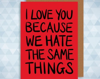 Funny Anniversary Card ∙ Mothers Day Card ∙ Relationship ∙ Friendship ∙ I Love You Because We Hate The Same Things