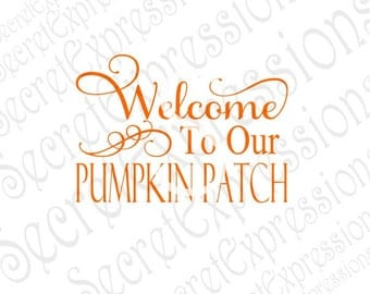 Welcome To Our Pumpkin Patch Svg Fall Svg, Autumn Svg, Fall Sign Svg, Pumpkin Svg Cutting File JPeg DXF SVG Cricut Svg Silhouette Print File