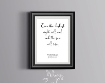 Printable Quote Les Miserables Art inspirational wall decor Even the darkest night will end and the sun will rise Victor Hugo