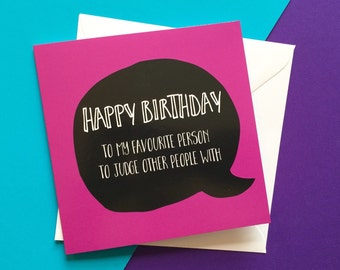 Best friend birthday card, judge people birthday card for her, happy birthday funny friend card, sister birthday card, 13.5cm square