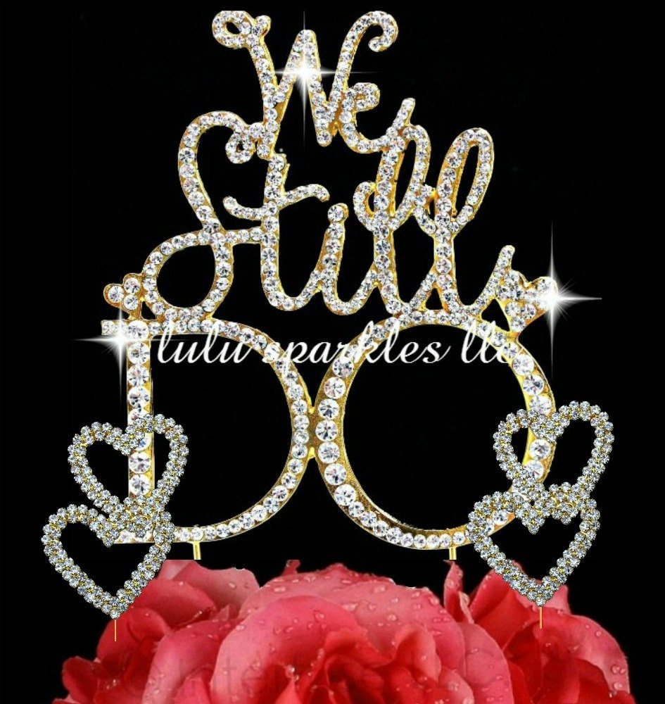 We Still Do Wedding Vow Renewal Cake Topper In By