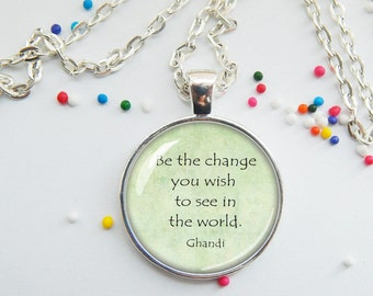 Ghandi quote pendant - be the change - keychain or necklace