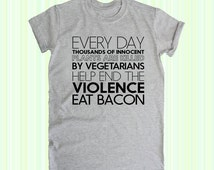 End the Violence Eat Bacon, graphic tee, instagram shirt, trending now, geek, apparel, items, tops, shirts, tumbler, tumblr, funny t-shirt
