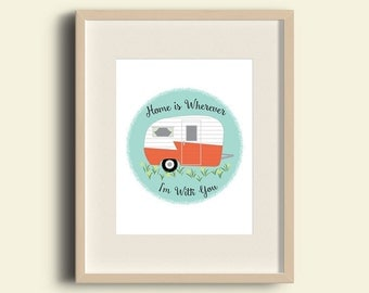 "Vintage Trailer Art Print- Cute Home Decor- ""Home is Wherever I'm With You"" 8X10 size"