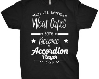 Accordion Shirt Not All Heroes Wear Capes, Some Just Become A Accordion T-Shirt Gift For Accordion Player