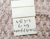 Will you be my maid of honor card, calligraphy bridesmaid card, wedding party card, calligraphy card, bridal party, maid of honor gift