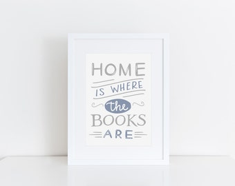 Gift For Book Lover Bookish Print Home Is Where The Books Are Bookworm Quote Art Book Lover Print Typographic Print Book Art
