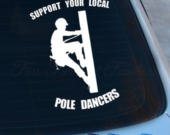 Support You Local Pole Dancers Decal - Lineman Sticker - Lineman - Electrical - Macbook - Car Decal