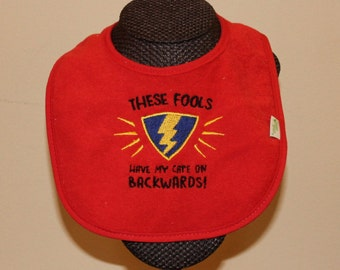 These Fools Have My Cape On Backwards Bib for Boys or Girls Price Varies By Color
