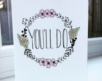 You'll Do- Hand Drawn Valentines Card