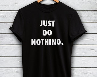 Just Do Nothing shirt - nike parody tshirt, just do nothing tshirt, hangover shirt, tumblr tshirt, funny parody shirt, nike tops, lazy shirt