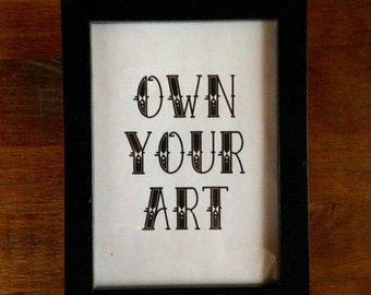 OWN YOUR ART (5X7)