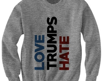 Hillary Clinton Sweatshirt Love Trumps Hates Sweatshirt Hillary For President Ladies Tops Mens Tees 2016 Election Shirts Vote For Hillary