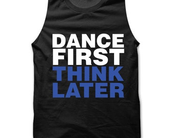 Dance First Think Later vest / tank top