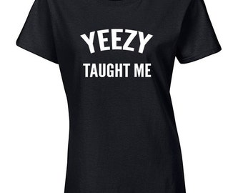 Yeezy Taught Me Shirt | Yeezus Shirt | Kanye for President | Yeezus T Shirt | Kanye West Shirt | Kanye 2020 | Kanye West T-Shirts | S404