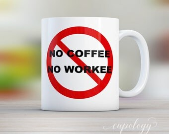 No Coffee No Workee Mug, Coworker gift, Friend Gift, Friend Mug, Worker Mug, Worker Gift, Corporate Gift, Funny Mug