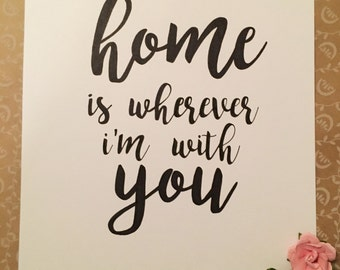 Home Is Wherever I'm With You // 8x10inches // Handwritten