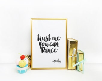 Typographic Print Trust Me You Can Dance Vodka,Kitchen Decor,Bar Decor,Wall Art,Restaurant Decor,Drink Print,Birthday Gift,Celebrate Life